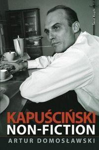 """Trochę dystansu (Artur Domosławski, """"Kapuściński non-fiction"""")"""