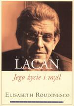 """Kim był Lacan? (Elisabeth Roudinesco, """"Jacques Lacan. Jego życie i myśl"""")"""