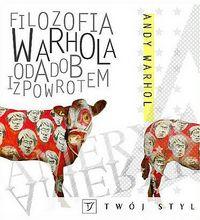 """Apoteoza narcyzmu i balsamów do ciała (Andy Warhol, """"Filozofia Warhola od A do B i z powrotem"""")"""