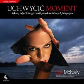 """Słodki dźwięk migawki (Joe McNally, """"Uchwycić moment. Sekrety zdjęć jednego z najlepszych światowych fotografów"""")"""