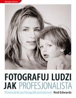 """Nie liczy się sprzęt (Rod Edwards, """"Fotografuj ludzi jak profesjonalista. Przewodnik po fotografii portretowej"""")"""