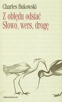 """Buki: sentymentalny twardziel (Charles Bukowski, """"Z obłędu odsiać Słowo, wers, drogę. Nowe wiersze"""")"""
