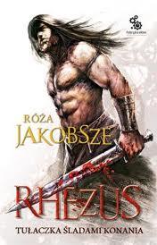 """Nieśmiertelność jest przereklamowana (Róża Jakobsze, """"Rhezus"""" (tom 1, ks. 1; t.1, ks. 2))"""