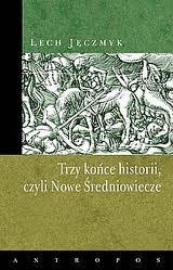 """Barbarzyńcy, Babilon – i my (Lech Jęczmyk, """"Trzy końce historii, czyli Nowe Średniowiecze"""")"""