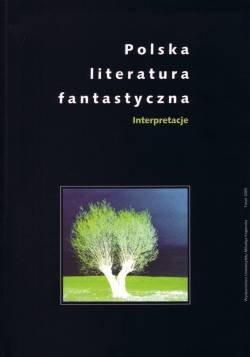 "Badacze o fantastyce (""Polska literatura fantastyczna. Interpretacje"")"
