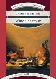 """Bądźcie zawsze pijani! (Charles Baudelaire, """"Wino i haszysz (Sztuczne raje)"""")"""