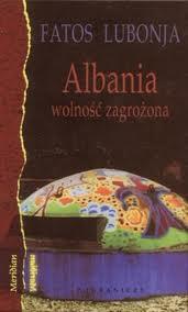 """O intelektualistach i nie tylko (Fatos Lubonja, """"Albania – wolność zagrożona. Wybór publicystyki z lat 1991-2002"""")"""