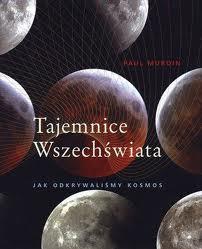 """Ale kosmos! (Paul Murdin, """"Tajemnice Wszechświata. Jak odkrywaliśmy kosmos"""")"""