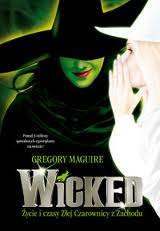 """Zanim przybyła Dorotka (Gregory Maguire, """"Wicked. Życie i czasy Złej Czarownicy z Zachodu"""")"""