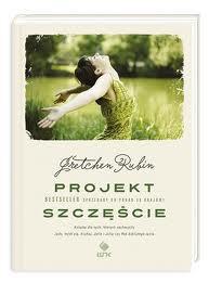 """Każdy ma swój Projekt Szczęście (Gretchen Rubin, """"Projekt Szczęście"""")"""
