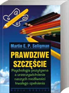 """Martin E. P. Seligman, cz. 3: Prawdziwe szczęście (Martin E. P. Seligman, """"Prawdziwe szczęście"""")"""