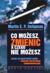 """Martin E. P. Seligman, cz. 2: Co możesz zmienić, a czego nie możesz (Martin E. P. Seligman, """" Co możesz zmienić, a czego nie możesz"""")"""