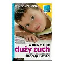 """Optymistyczne dziecko (Martin Seligman, """"W małym ciele duży zuch"""")"""