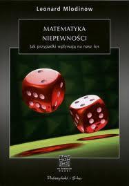 """Szczęście, czyli fart (Leonard Mlodinow, """"Matematyka niepewności. Jak przypadki wpływają na nasz los"""")"""