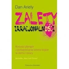"""Skorzystaj ze swojej irracjonalności (Dan Ariely, """"Zalety irracjonalności"""")"""
