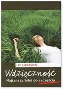 """Z wdzięcznością, prosto do szczęścia (Liv Larsson, """"Wdzięczność. Najtańszy bilet do szczęścia"""")"""