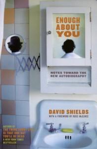 """Jak nie pisać memuarów (Kilka uwag na marginesie """"Enough About You"""" Davida Shieldsa."""